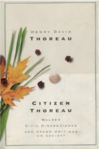 Citizen Thoreau: Walden/Civil Disobedience/Life without Principle/Slavery in Massachusetts/A Plea for Captain John Brown