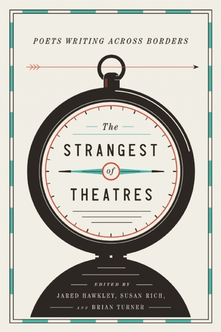 The Strangest of Theatres: Poets Writing Across Borders