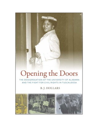 Opening the Doors The Desegregation of the University of Alabama and the Fight for Civil Rights in Tuscaloosa by B.J. Hollars  sc 1 st  Goodreads & Opening the Doors: The Desegregation of the University of Alabama ... pezcame.com