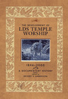 The Development of LDS Temple Worship, 1846-2000: A Documentary History