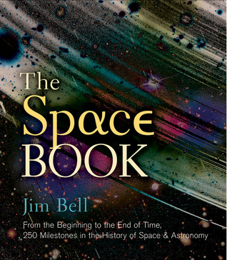 The Space Book: From the Beginning to the End of Time, 250 Milestones in the History of Space Astronomy