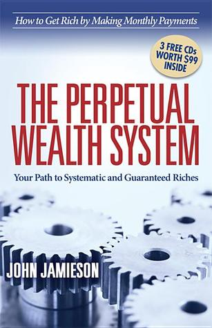 The Perpetual Wealth System: Your Path to Systematic and Guaranteed Riches
