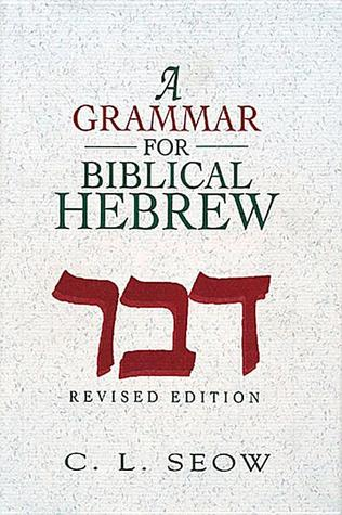 A Grammar for Biblical Hebrew by C.L. Seow