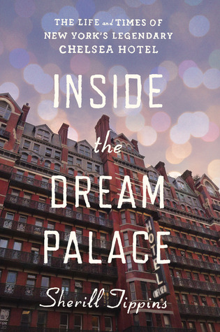 inside-the-dream-palace-the-life-and-times-of-new-york-s-legendary-chelsea-hotel
