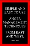 Simple and Easy to use ANGER MANAGEMENT Techniques from East and West