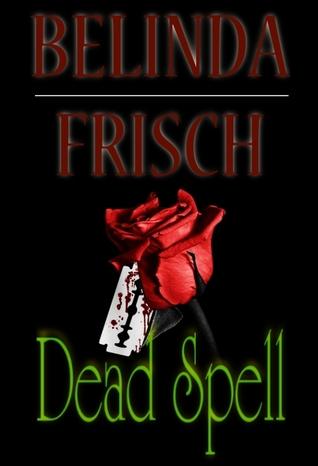 Dead Spell by Belinda Frisch (Independent)