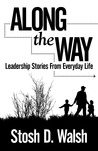 Along the Way: Leadership Stories from Everyday Life