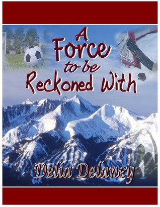 A Force to be Reckoned With by Delia Delaney