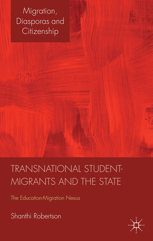 Transnational Student-Migrants and the State: The Education-Migration Nexus