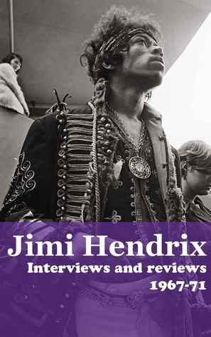 Jimi Hendrix: Interviews and Reviews 1967-71