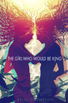 The Girl Who Would Be King by Kelly Thompson