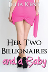 Her Two Billionaires and a Baby by Julia Kent