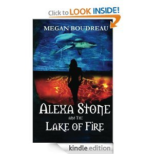 Alexa Stone and the Lake of Fire by Megan Boudreau
