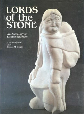 Lords Of The Stone: An Anthology Of Eskimo Sculpture