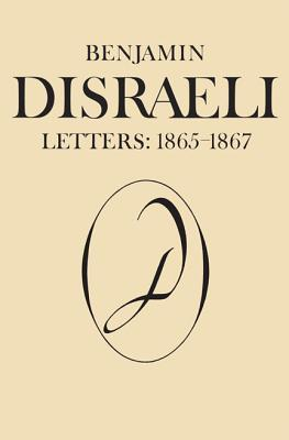 Benjamin Disraeli Letters, 1865-1867 (Letters of Benjamin Disraeli)