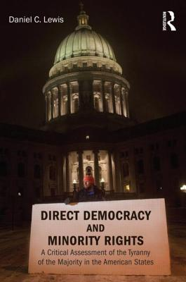 Direct Democracy and Minority Rights: A Critical Assessment of the Tyranny of the Majority in the American States