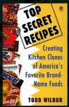 Top Secret Recipes: Creating Kitchen Clones of America's Favorite Brand-Name Foods