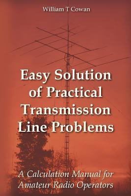 Easy Solution of Practical Transmission Line Problems: A Calculation Manual for Amateur Radio Operators