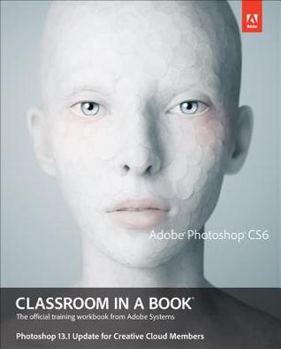 Adobe Photoshop Cs6 Classroom in a Book, Photoshop 13.1 Update for Creative Cloud Members, 1/E