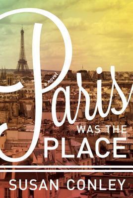 Paris Was the Place by Susan    Conley