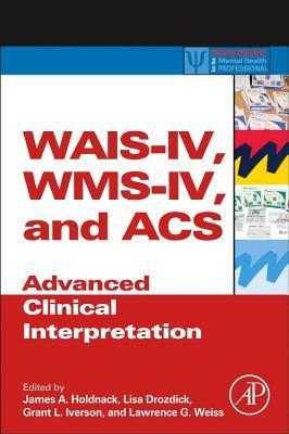Wais-IV, Wms-IV, and Acs: Advanced Clinical Interpretation
