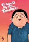 I'll Give It My All...Tomorrow, Vol. 5