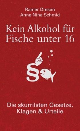 Kein Alkohol Für Fische Unter 16: Die Skurrilsten Gesetze, Klagen & Urteile