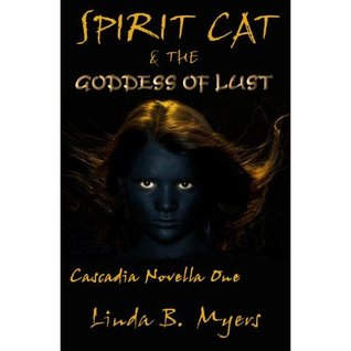Spirit Cat & the Goddess of Lust (Cascadia Novella 1)