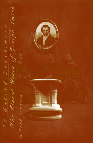 In Sacred Loneliness: The Plural Wives of Joseph Smith