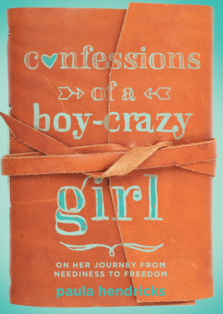 Ebook Confessions of a Boy-Crazy Girl: On Her Journey From Neediness to Freedom (True Woman) by Paula  Hendricks DOC!