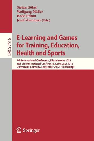 E-Learning and Games for Training, Education, Health and Sports: 7th International Conference, Edutainment 2012, and 3rd International Conference, Gamedays 2012, Darmstadt, Germany, September 18-20, 2012, Proceedings
