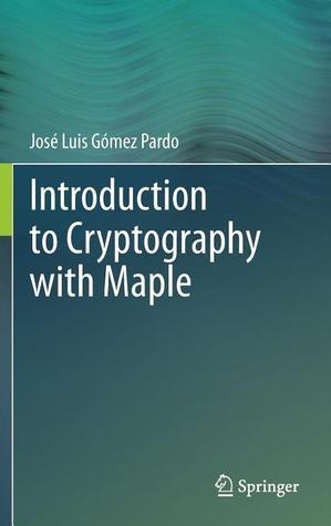 Introduction to Cryptography with Maple por Jos Luis G. Mez Pardo