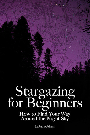 Stargazing for Beginners: How to Find Your Way Around the Night Sky