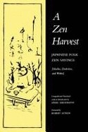 A Zen Harvest: Japanese Folk Zen Sayings : Haiku, Dodoitsu, and Waka - Soiku Shigematsu