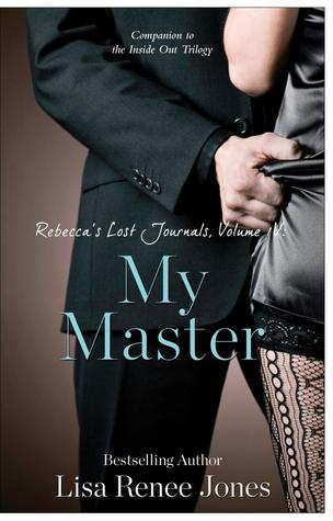 Ebook Rebecca's Lost Journals, Volume 4: My Master by Lisa Renee Jones TXT!
