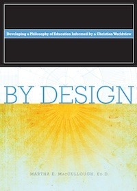 By Design: Developing a Philosophy of Education Informed by a Christian Worldview