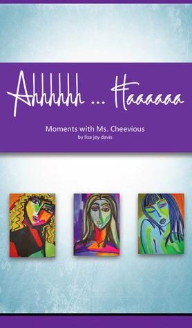 Ahhhhhh ... Haaaaaa Moments with Ms. Cheevious by Lisa Jey Davis