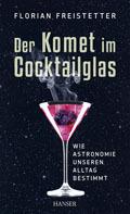der-komet-im-cocktailglas-wie-astronomie-unseren-alltag-bestimmt