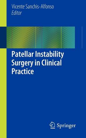 Patellar Instability Surgery in Clinical Practice by Vicente Sanchis-Alfonso