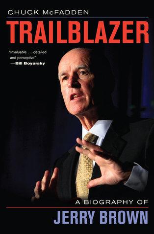 Trailblazer: A Biography of Jerry Brown