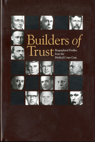 Builders of Trust: Biographical Profiles From the Medical Corps Coin: Biographical Profiles From the Medical Corps Coin
