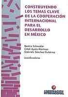 Construyendo los temas clave de la cooperacion internacional para el desarrollo en Mexico/ Developing the Main International Cooperation Issues for the Development of Mexico (Spanish Edition)