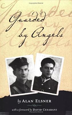 Guarded by Angels: How My Father and Uncle Survived Hitler and Cheated Stalin