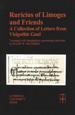 Ruricius of Limoges and Friends: A Collection of Letters from Visigothic Gaul