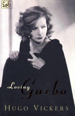 Loving Garbo by Hugo Vickers