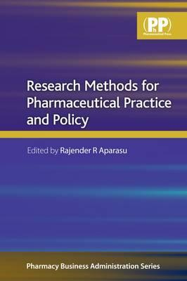 Research Methods for Pharmaceutical Practice and Policy by Rajender Aparasu