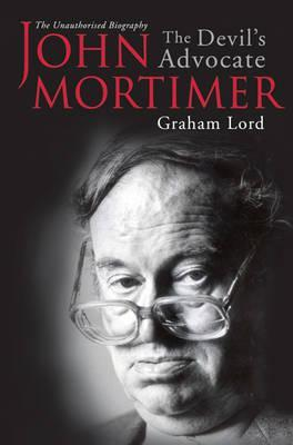 John Mortimer: The Devil's Advocate: The Unauthorised Biography
