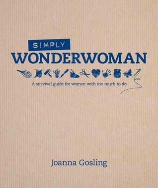 Simply Wonderwoman: A Survival Guide for Women with Too Much to Do