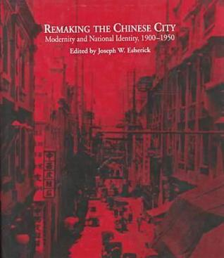 remaking-the-chinese-city-modernity-and-national-identity-1900-1950