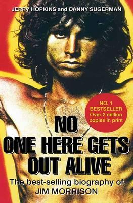 No One Here Gets Out Alive: The best-selling biography of Jim Morrison